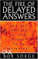 The fire of Delay Answers by Bob Sorge