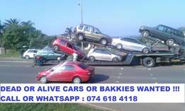 Dead or Alive cars or bakkies wanted.