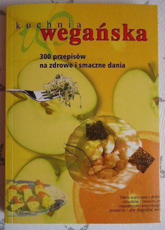 Kuchnia Wegańska 300 Przepisów Na Zdrowe I Smaczne Dania