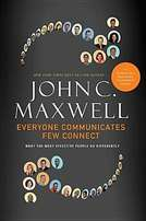 Everyone Communicates, Few Connect - John C Maxwell.