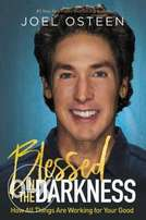 Blessed In The Darkness By: Joel Osteen
