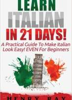 Italian: Learn Italian In 21 DAYS! - A Practical Guide To Make Italian