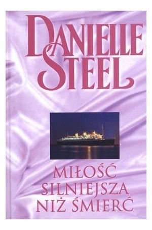 Znalezione obrazy dla zapytania Miłość silniejsza niż śmierć Danielle Steel