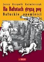 Książki. Na Bałutach gryzą psy. Bałuckie opowieści