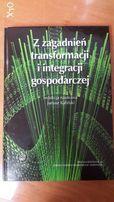 Z zagadnień transformacji i integracji gospodarczej / redakcja naukowa
