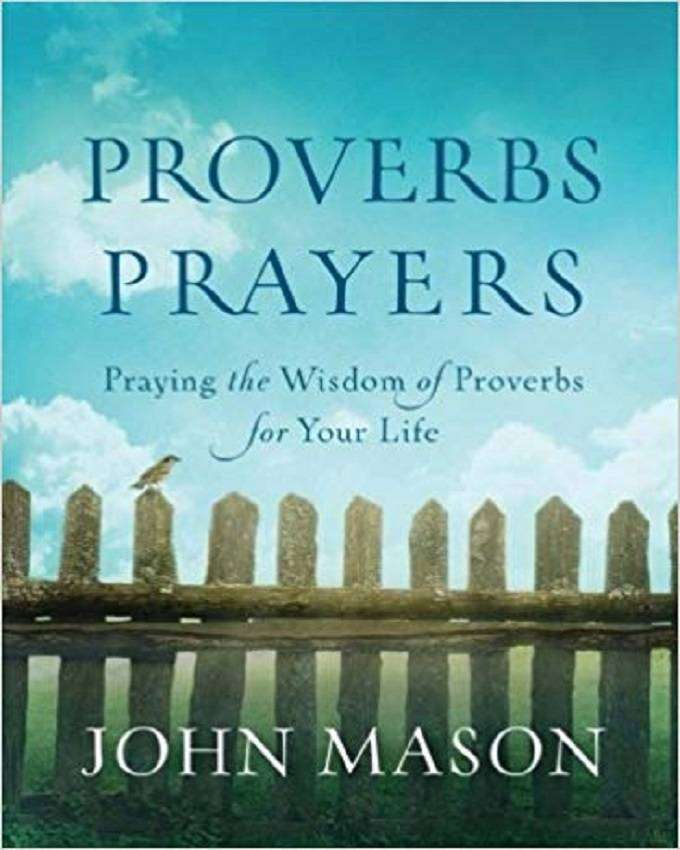 Proverbs Prayers: Praying the Wisdom of Proverbs for Your Life 0