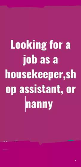Part time or full time shop assistant,caregiver.,housekeeper,or nanny