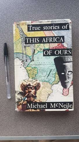 True Stories of this Africa of Ours /Michael Mc Neile (1957)