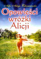 """Książka """"Opowieści wróżki Alicji"""" - Alla Alicja Chrzanowska"""