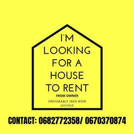 IM LOOKING FOR A HOUSE TO RENT