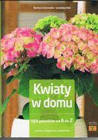 Kwiaty w domu- Niezastąpiony Poradnid o doborze i pielęgnacji kwiatów