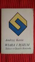 Andrzej Kasia - Wiara i rozum. Szkice o Ojcach Kościoła