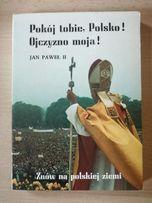 Pokój tobie, Polsko Ojczyzno moja! Jan Paweł II Znów na polskiej ziemi