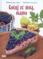 Gotuj ze mną mamo ZDROWE PRZEPISY DLA małych I DUŻYCH Autor: Dafne Ole