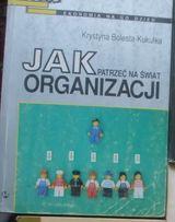 Jak patrzeć na świat organizacji Krystyna Bolesta-Kukułka książka