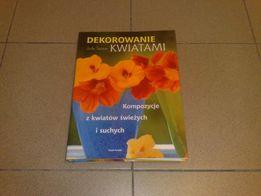 Dekorowanie Kwiatami, kompozycje z kwiatów świeżych i suchych /NOWA/