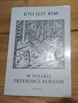 """Książka - """"Kto jest kim w polskiej przeróbce kopalin"""""""
