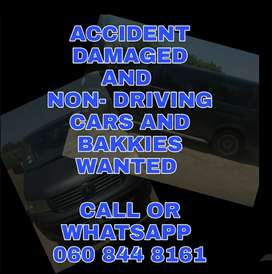 ACCIDENT AND NON-DRIVING CARS AND BAKKIES WANTED.