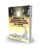 Sekrety 12 sposobów jak zdobyć pieniądze na firmę - Oskar Jażdżyk.