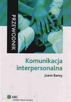 Komunikacja interpersonalna. Przewodnik. Joann Baney