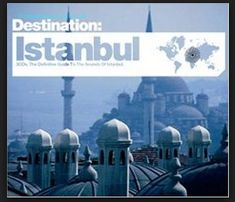 Destination: Istanbul. 3 CDs. The Hip Guide To The Spirit Of Istanbul