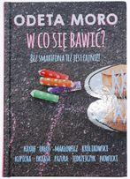 """Odeta Moro """"W co się bawić?"""" twarda oprawa Warszawa"""
