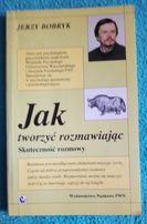 Jak tworzyc rozmawiając - Jerzy Bobryk