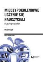 Międzypokoleniowe uczenie się nauczycieli Autor: Rojek Marcin Wydawca:
