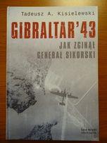 Gibraltar '43 - Jak Zginął Generał Sikorski - Tadeusz A. Kisielewski