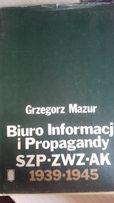 Biuro Informacji i Propagandy SZP-ZWZ-AK 1939/1945 Grzegorz Mazur