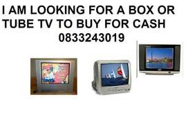 I AM LOOKING FOR A TV URGENT TO BUY FIR CASH