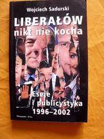 """""""Liberałów nikt nie kocha-eseje i publicystyka 1996r-2002r""""-W. Sadursk"""