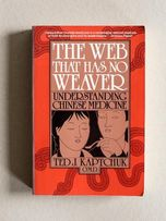 The Web That Has No Weaver: Understanding Chinese Medicine Ted J. Kapt
