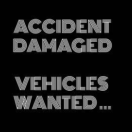 Damaged and non runner vehicles wanted