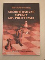 """Piotr Pawełczyk """"Socjotechniczne aspekty gry politycznej"""""""