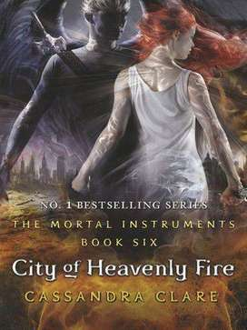 City Of Heavenly Fire - The Mortal Instruments: Book 6