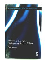Performing Beauty in Participatory Art and Culture Falk Heinrich