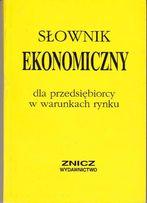 Słownik ekonomiczny dla przedsiębiorcy w warunkach rynku
