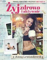 Żyj zdrowo i aktywnie z Anną Lewandowską - Lewandowska Anna