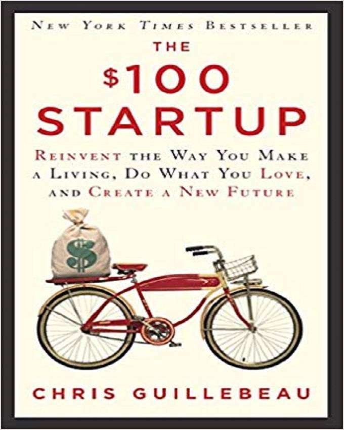 The $100 Startup: Reinvent the Way You Make a Living, Do What You Love 0